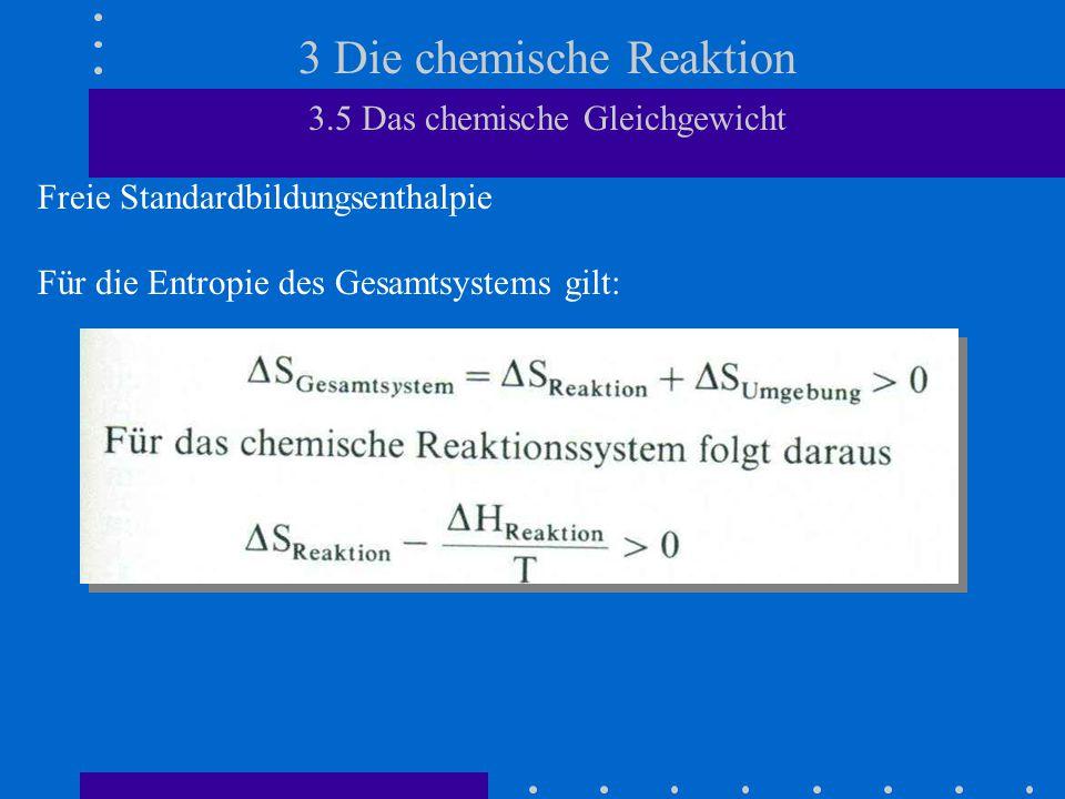 3 Die chemische Reaktion 3.5 Das chemische Gleichgewicht Freie Standardbildungsenthalpie Für die Entropie des Gesamtsystems gilt: