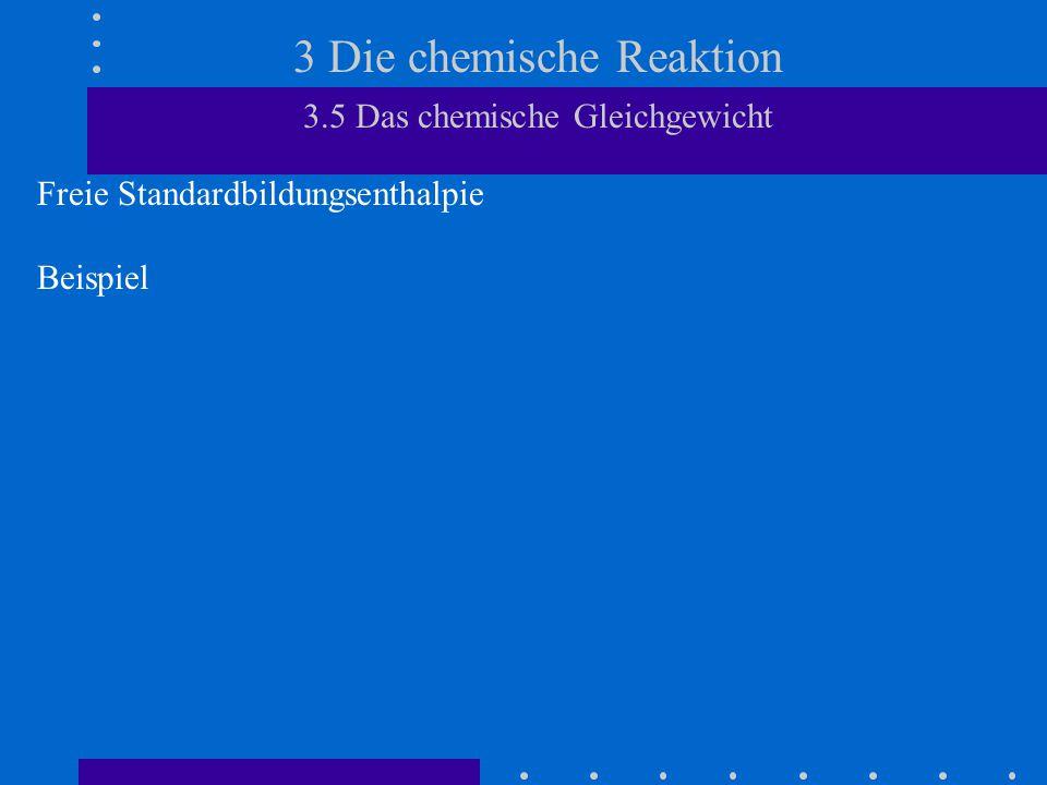 3 Die chemische Reaktion 3.5 Das chemische Gleichgewicht Freie Standardbildungsenthalpie Beispiel