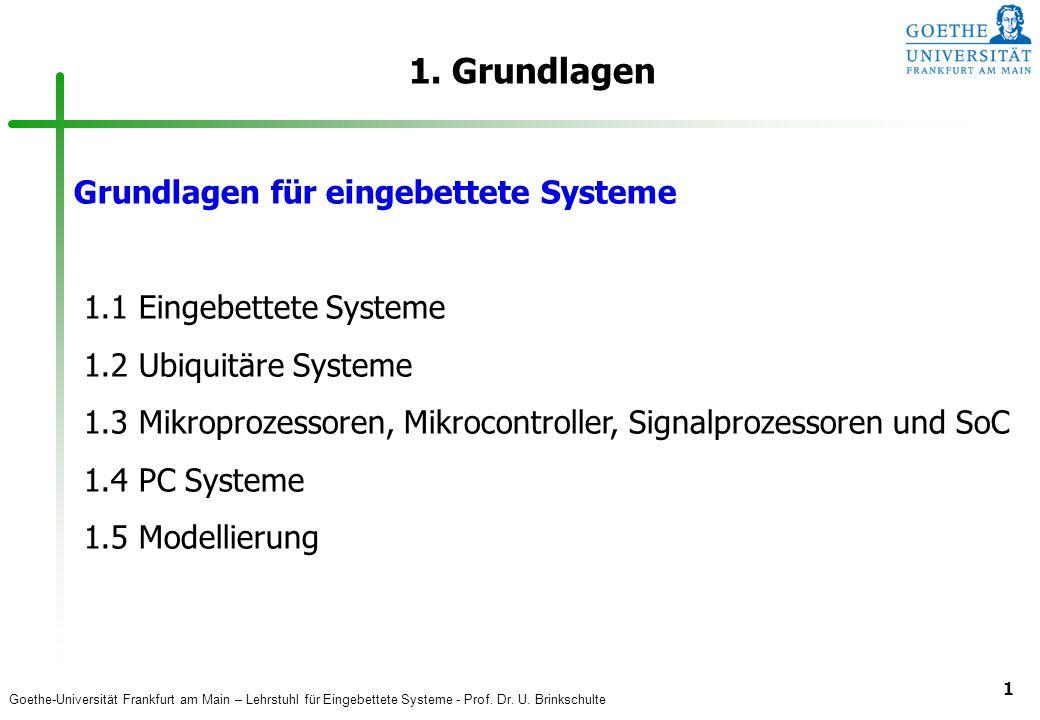 Goethe-Universität Frankfurt am Main – Lehrstuhl für Eingebettete Systeme - Prof. Dr. U. Brinkschulte 1 1. Grundlagen Grundlagen für eingebettete Syst