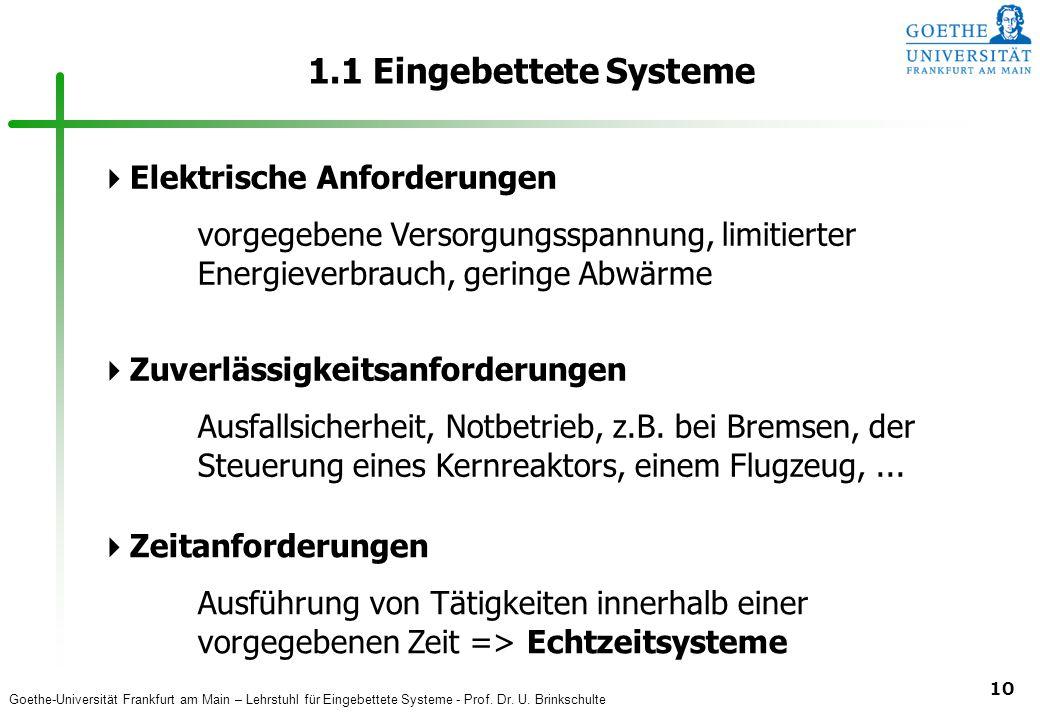 Goethe-Universität Frankfurt am Main – Lehrstuhl für Eingebettete Systeme - Prof. Dr. U. Brinkschulte 10 1.1 Eingebettete Systeme  Elektrische Anford