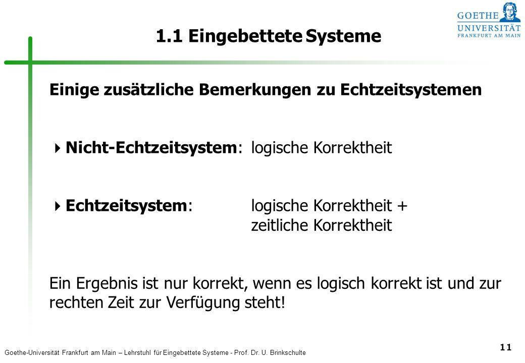 Goethe-Universität Frankfurt am Main – Lehrstuhl für Eingebettete Systeme - Prof. Dr. U. Brinkschulte 11 1.1 Eingebettete Systeme Einige zusätzliche B