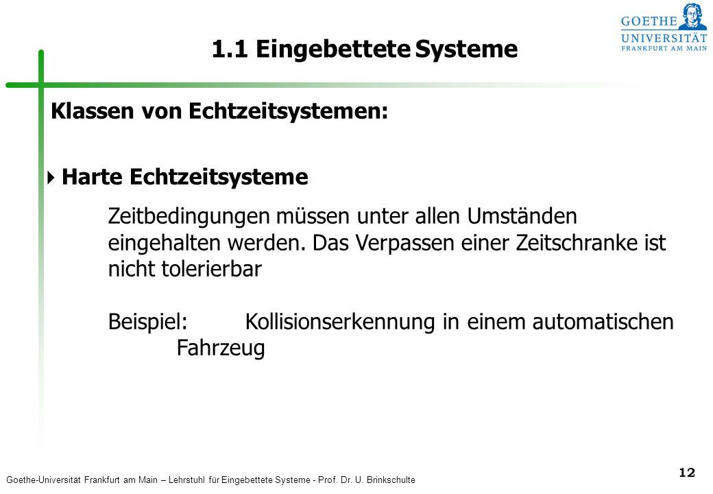 Goethe-Universität Frankfurt am Main – Lehrstuhl für Eingebettete Systeme - Prof. Dr. U. Brinkschulte 12 1.1 Eingebettete Systeme Klassen von Echtzeit