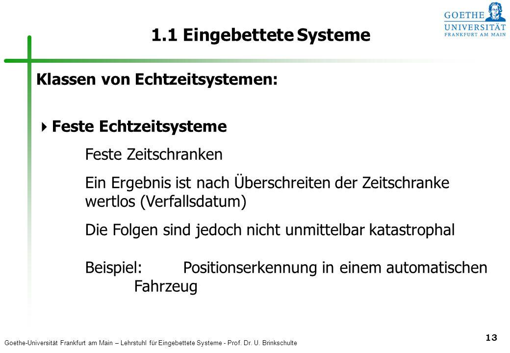 Goethe-Universität Frankfurt am Main – Lehrstuhl für Eingebettete Systeme - Prof. Dr. U. Brinkschulte 13 1.1 Eingebettete Systeme Klassen von Echtzeit