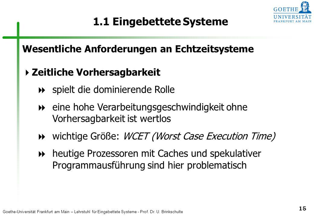 Goethe-Universität Frankfurt am Main – Lehrstuhl für Eingebettete Systeme - Prof. Dr. U. Brinkschulte 15 1.1 Eingebettete Systeme Wesentliche Anforder