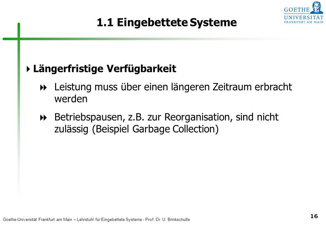 Goethe-Universität Frankfurt am Main – Lehrstuhl für Eingebettete Systeme - Prof. Dr. U. Brinkschulte 16 1.1 Eingebettete Systeme  Längerfristige Ver
