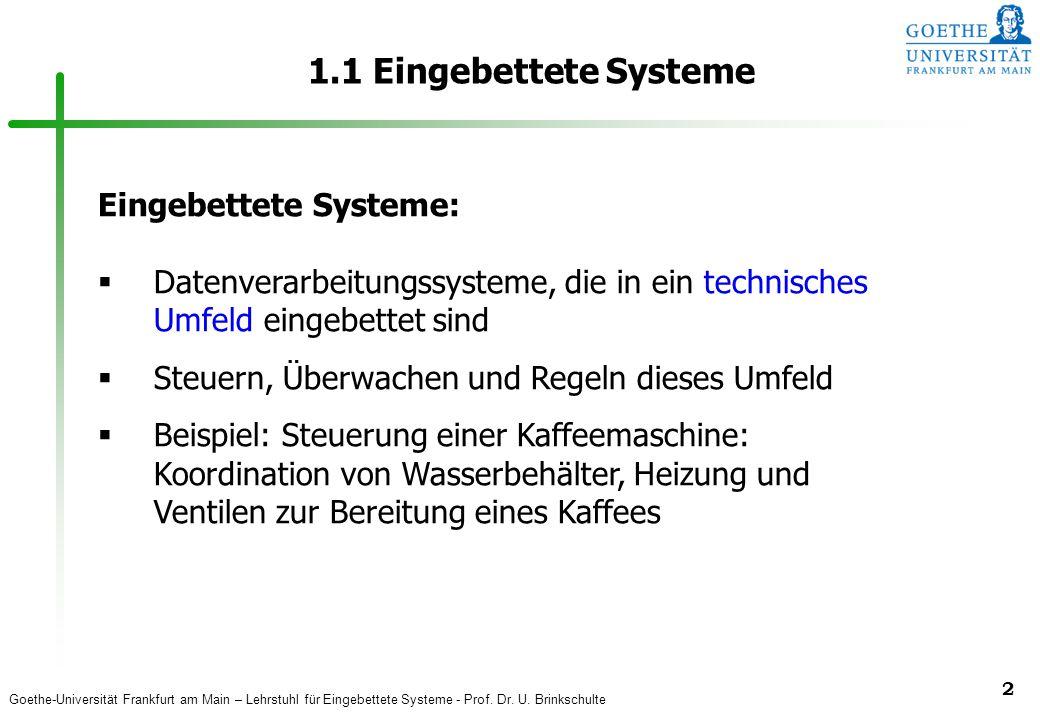 Goethe-Universität Frankfurt am Main – Lehrstuhl für Eingebettete Systeme - Prof. Dr. U. Brinkschulte 2 1.1 Eingebettete Systeme Eingebettete Systeme: