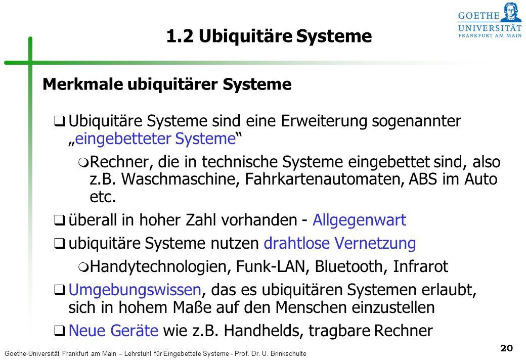 Goethe-Universität Frankfurt am Main – Lehrstuhl für Eingebettete Systeme - Prof. Dr. U. Brinkschulte 20 1.2 Ubiquitäre Systeme q Ubiquitäre Systeme s