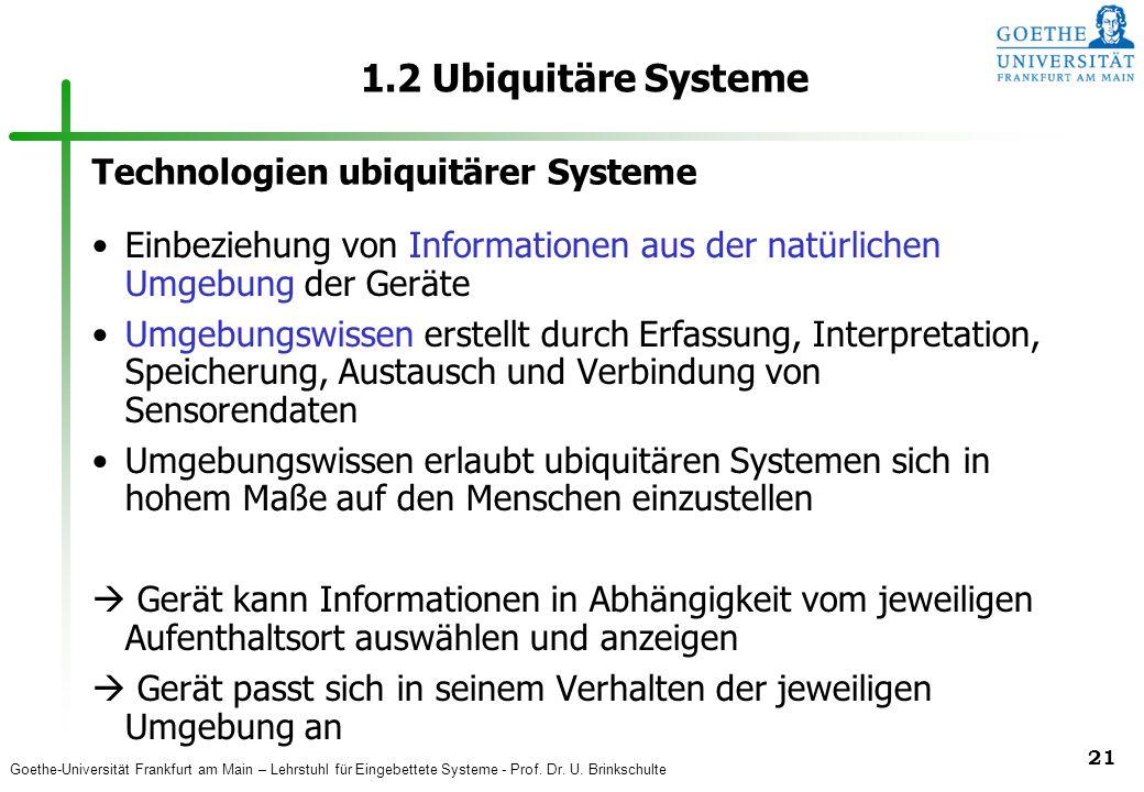 Goethe-Universität Frankfurt am Main – Lehrstuhl für Eingebettete Systeme - Prof. Dr. U. Brinkschulte 21 1.2 Ubiquitäre Systeme Einbeziehung von Infor