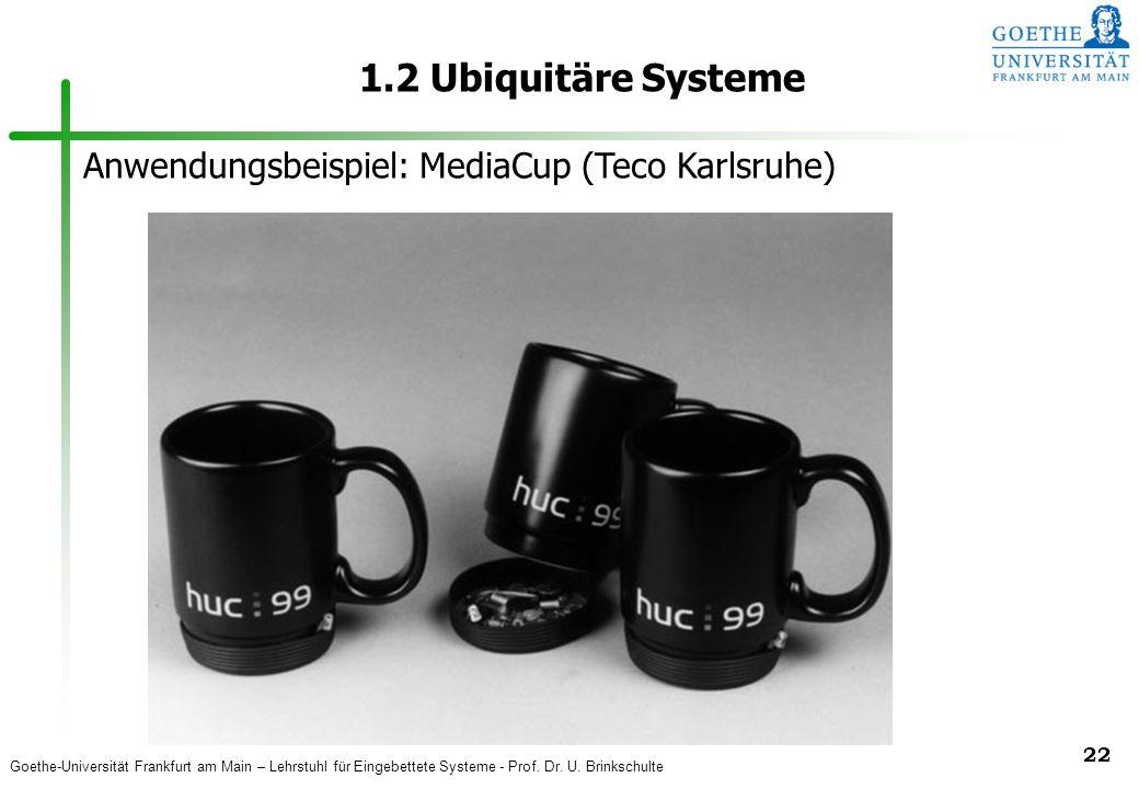 Goethe-Universität Frankfurt am Main – Lehrstuhl für Eingebettete Systeme - Prof. Dr. U. Brinkschulte 22 1.2 Ubiquitäre Systeme Anwendungsbeispiel: Me