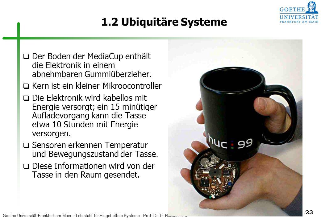 Goethe-Universität Frankfurt am Main – Lehrstuhl für Eingebettete Systeme - Prof. Dr. U. Brinkschulte 23 1.2 Ubiquitäre Systeme q Der Boden der MediaC
