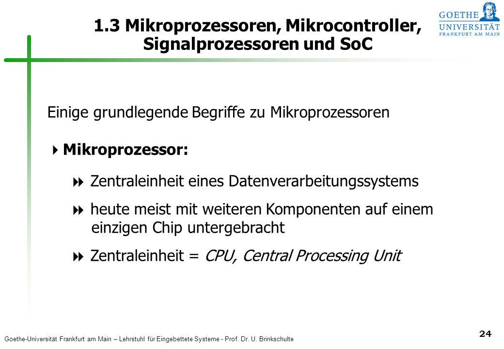 Goethe-Universität Frankfurt am Main – Lehrstuhl für Eingebettete Systeme - Prof. Dr. U. Brinkschulte 24 1.3 Mikroprozessoren, Mikrocontroller, Signal