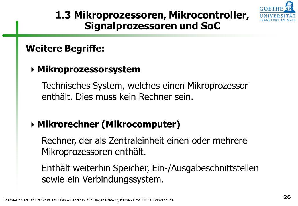 Goethe-Universität Frankfurt am Main – Lehrstuhl für Eingebettete Systeme - Prof. Dr. U. Brinkschulte 26 1.3 Mikroprozessoren, Mikrocontroller, Signal