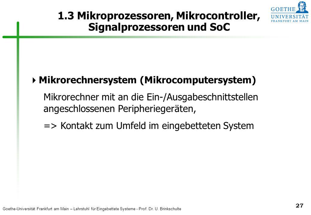 Goethe-Universität Frankfurt am Main – Lehrstuhl für Eingebettete Systeme - Prof. Dr. U. Brinkschulte 27 1.3 Mikroprozessoren, Mikrocontroller, Signal