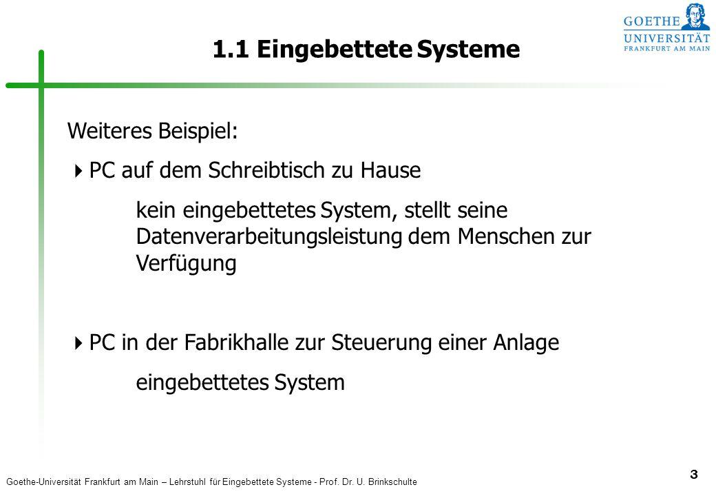 Goethe-Universität Frankfurt am Main – Lehrstuhl für Eingebettete Systeme - Prof. Dr. U. Brinkschulte 3 1.1 Eingebettete Systeme Weiteres Beispiel: 