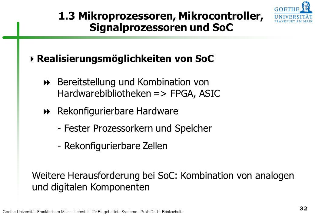 Goethe-Universität Frankfurt am Main – Lehrstuhl für Eingebettete Systeme - Prof. Dr. U. Brinkschulte 32 1.3 Mikroprozessoren, Mikrocontroller, Signal