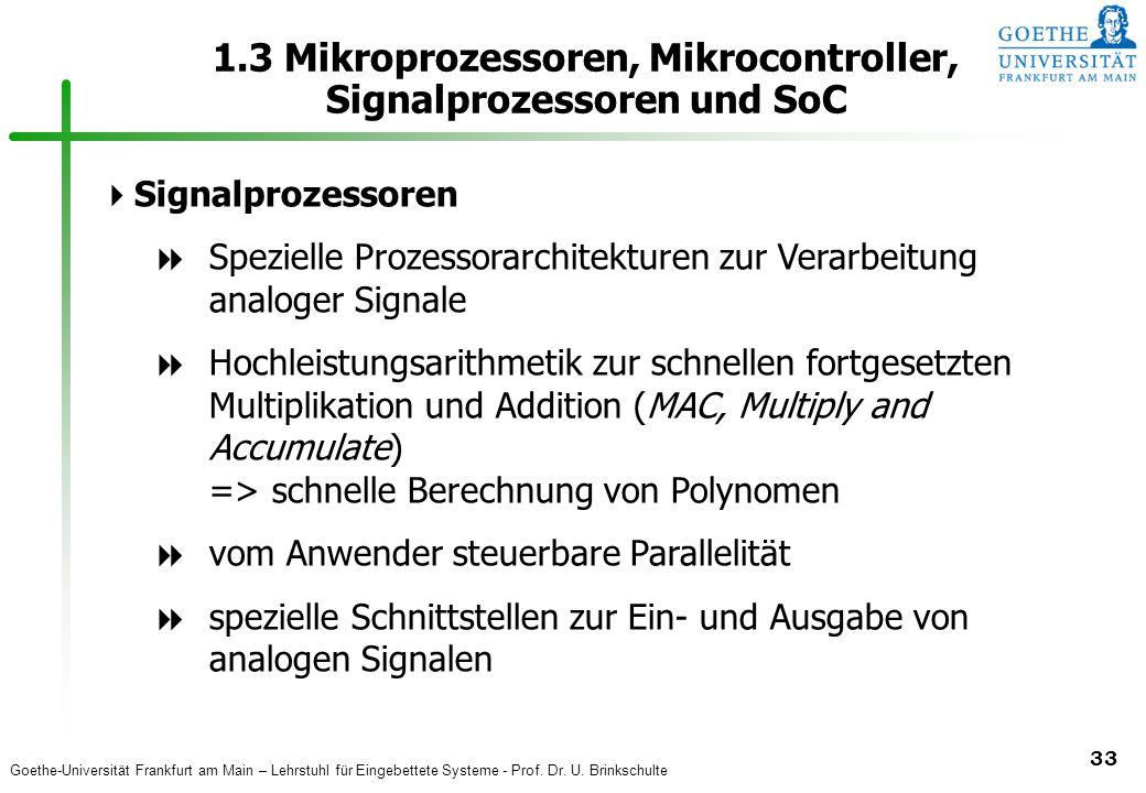 Goethe-Universität Frankfurt am Main – Lehrstuhl für Eingebettete Systeme - Prof. Dr. U. Brinkschulte 33 1.3 Mikroprozessoren, Mikrocontroller, Signal