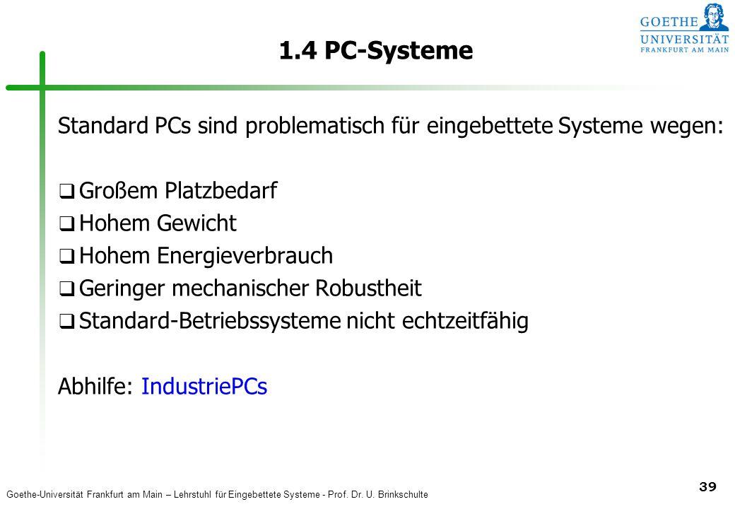 Goethe-Universität Frankfurt am Main – Lehrstuhl für Eingebettete Systeme - Prof. Dr. U. Brinkschulte 39 1.4 PC-Systeme Standard PCs sind problematisc