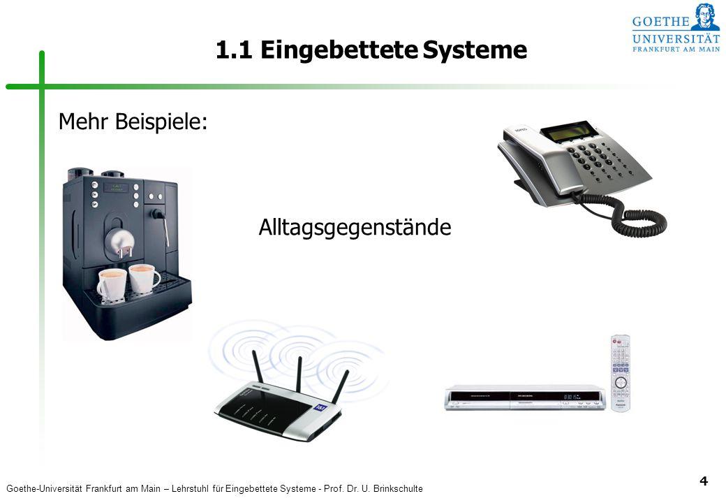 Goethe-Universität Frankfurt am Main – Lehrstuhl für Eingebettete Systeme - Prof. Dr. U. Brinkschulte 4 1.1 Eingebettete Systeme Mehr Beispiele: Allta
