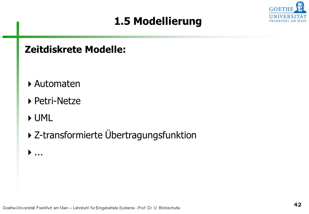 Goethe-Universität Frankfurt am Main – Lehrstuhl für Eingebettete Systeme - Prof. Dr. U. Brinkschulte 42 1.5 Modellierung Zeitdiskrete Modelle:  Auto