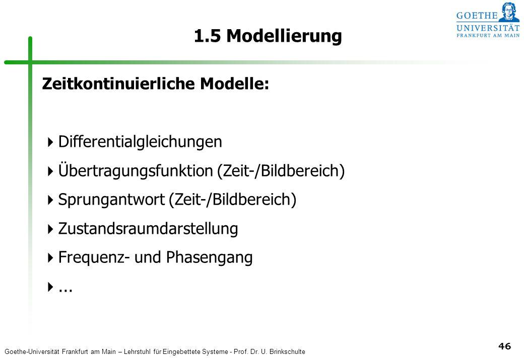 Goethe-Universität Frankfurt am Main – Lehrstuhl für Eingebettete Systeme - Prof. Dr. U. Brinkschulte 46 1.5 Modellierung Zeitkontinuierliche Modelle: