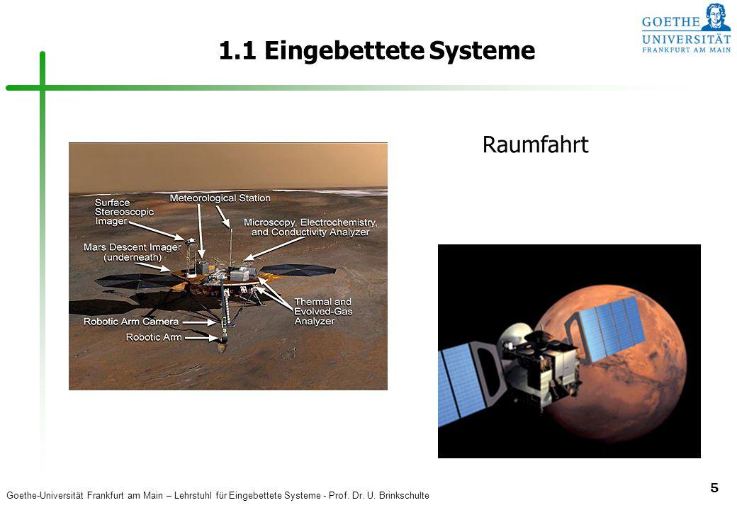 Goethe-Universität Frankfurt am Main – Lehrstuhl für Eingebettete Systeme - Prof. Dr. U. Brinkschulte 5 1.1 Eingebettete Systeme Raumfahrt