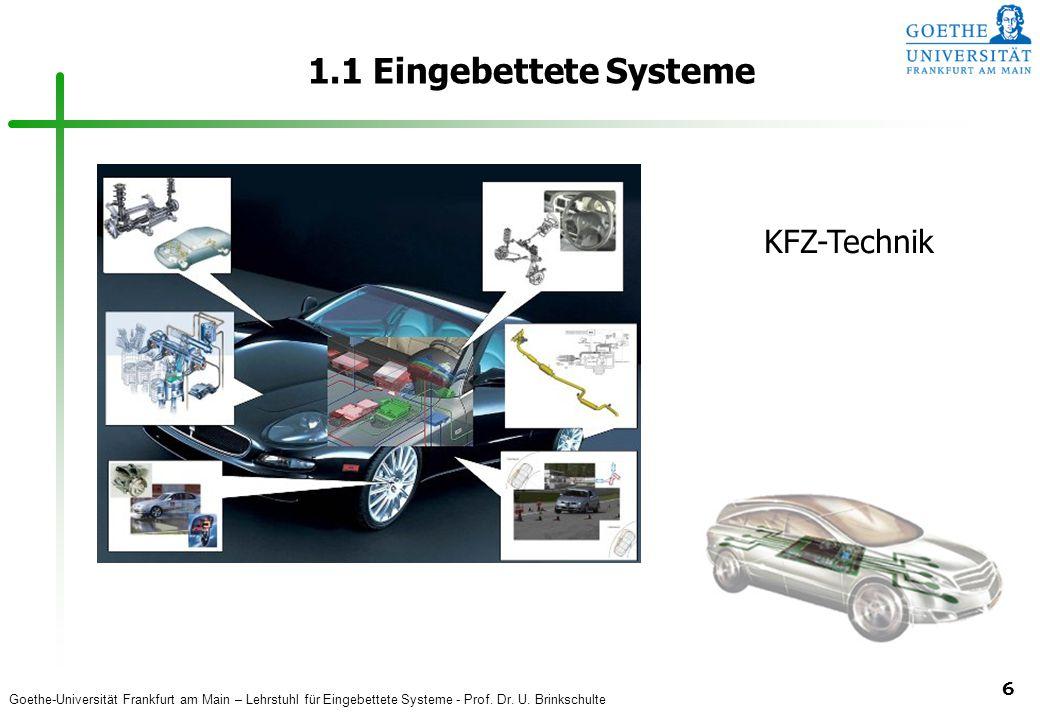 Goethe-Universität Frankfurt am Main – Lehrstuhl für Eingebettete Systeme - Prof. Dr. U. Brinkschulte 6 1.1 Eingebettete Systeme KFZ-Technik