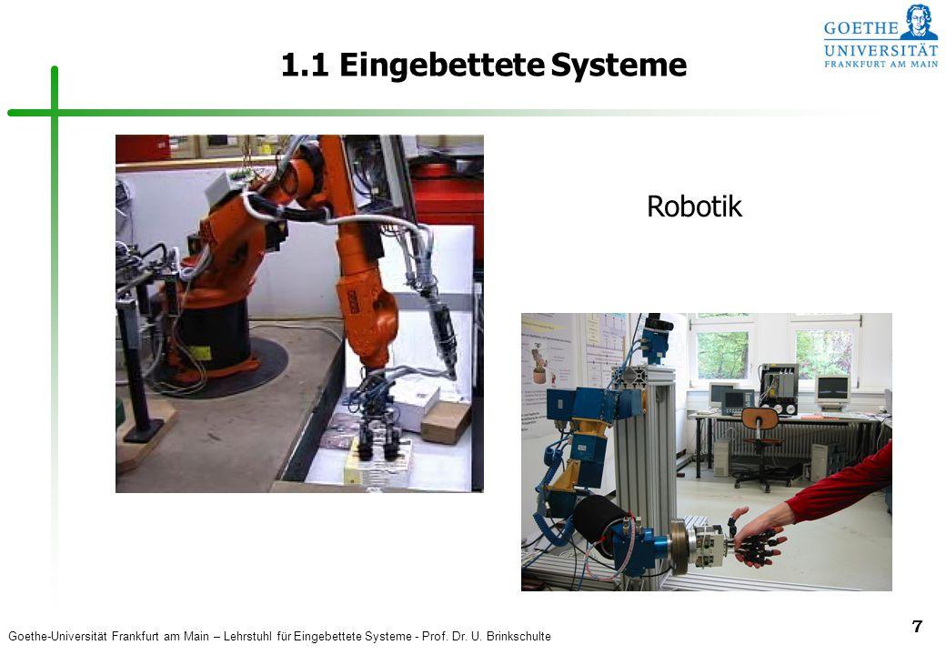 Goethe-Universität Frankfurt am Main – Lehrstuhl für Eingebettete Systeme - Prof. Dr. U. Brinkschulte 7 1.1 Eingebettete Systeme Robotik