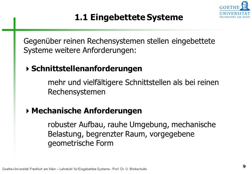 Goethe-Universität Frankfurt am Main – Lehrstuhl für Eingebettete Systeme - Prof. Dr. U. Brinkschulte 9 1.1 Eingebettete Systeme Gegenüber reinen Rech