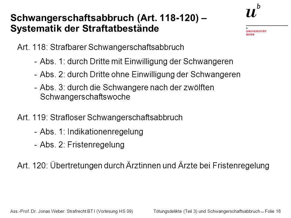 Ass.-Prof. Dr. Jonas Weber: Strafrecht BT I (Vorlesung HS 09) Tötungsdelikte (Teil 3) und Schwangerschaftsabbruch  Folie 16 Schwangerschaftsabbruch (