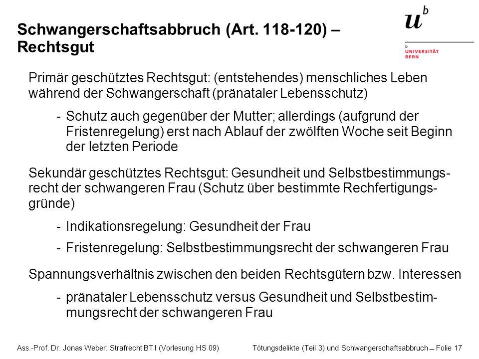 Ass.-Prof. Dr. Jonas Weber: Strafrecht BT I (Vorlesung HS 09) Tötungsdelikte (Teil 3) und Schwangerschaftsabbruch  Folie 17 Schwangerschaftsabbruch (