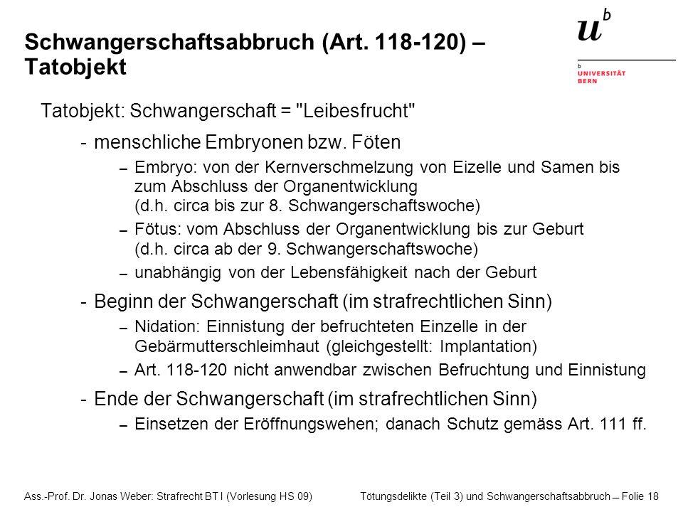Ass.-Prof. Dr. Jonas Weber: Strafrecht BT I (Vorlesung HS 09) Tötungsdelikte (Teil 3) und Schwangerschaftsabbruch  Folie 18 Schwangerschaftsabbruch (