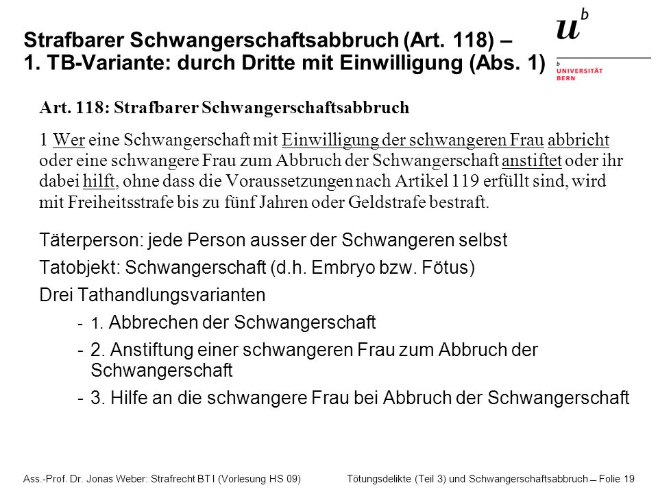 Ass.-Prof. Dr. Jonas Weber: Strafrecht BT I (Vorlesung HS 09) Tötungsdelikte (Teil 3) und Schwangerschaftsabbruch  Folie 19 Strafbarer Schwangerschaf