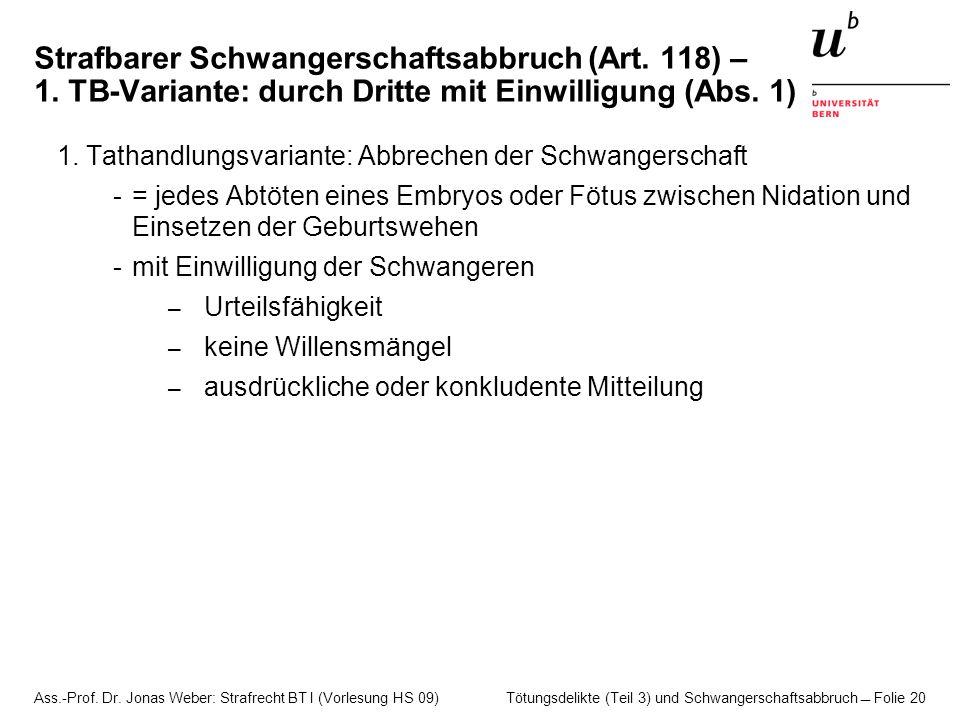 Ass.-Prof. Dr. Jonas Weber: Strafrecht BT I (Vorlesung HS 09) Tötungsdelikte (Teil 3) und Schwangerschaftsabbruch  Folie 20 Strafbarer Schwangerschaf