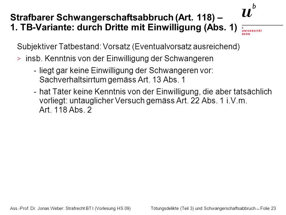 Ass.-Prof. Dr. Jonas Weber: Strafrecht BT I (Vorlesung HS 09) Tötungsdelikte (Teil 3) und Schwangerschaftsabbruch  Folie 23 Strafbarer Schwangerschaf