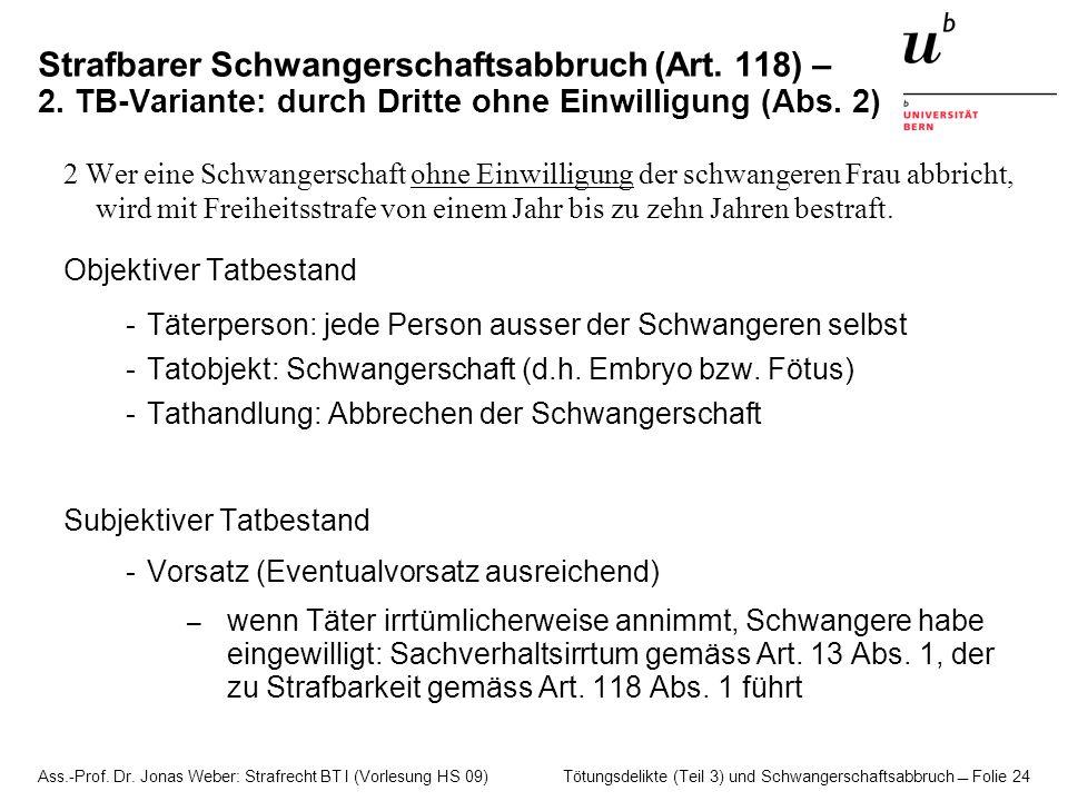 Ass.-Prof. Dr. Jonas Weber: Strafrecht BT I (Vorlesung HS 09) Tötungsdelikte (Teil 3) und Schwangerschaftsabbruch  Folie 24 Strafbarer Schwangerschaf