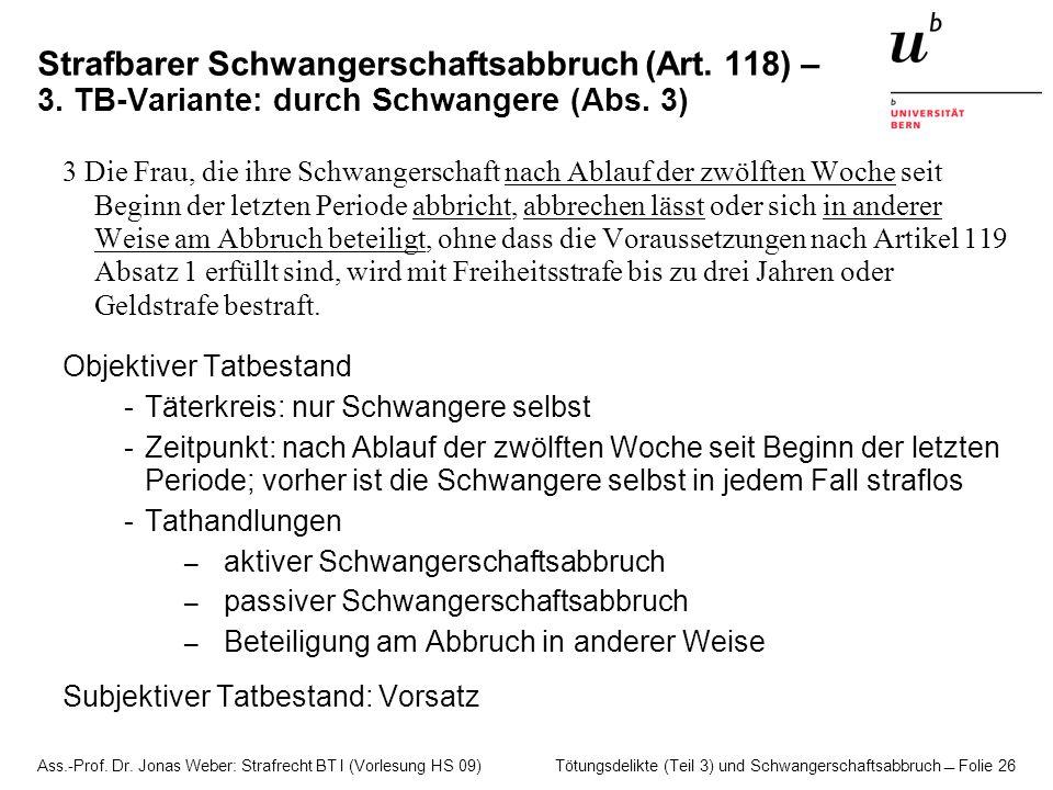Ass.-Prof. Dr. Jonas Weber: Strafrecht BT I (Vorlesung HS 09) Tötungsdelikte (Teil 3) und Schwangerschaftsabbruch  Folie 26 Strafbarer Schwangerschaf
