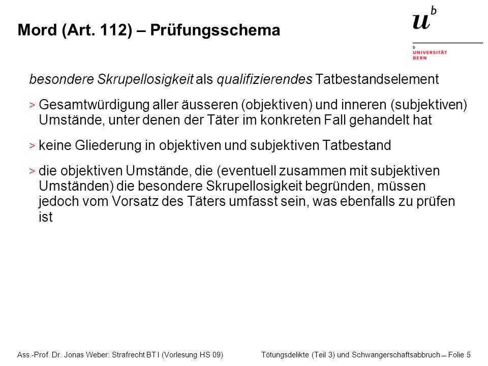 Ass.-Prof. Dr. Jonas Weber: Strafrecht BT I (Vorlesung HS 09) Tötungsdelikte (Teil 3) und Schwangerschaftsabbruch  Folie 5 Mord (Art. 112) – Prüfungs