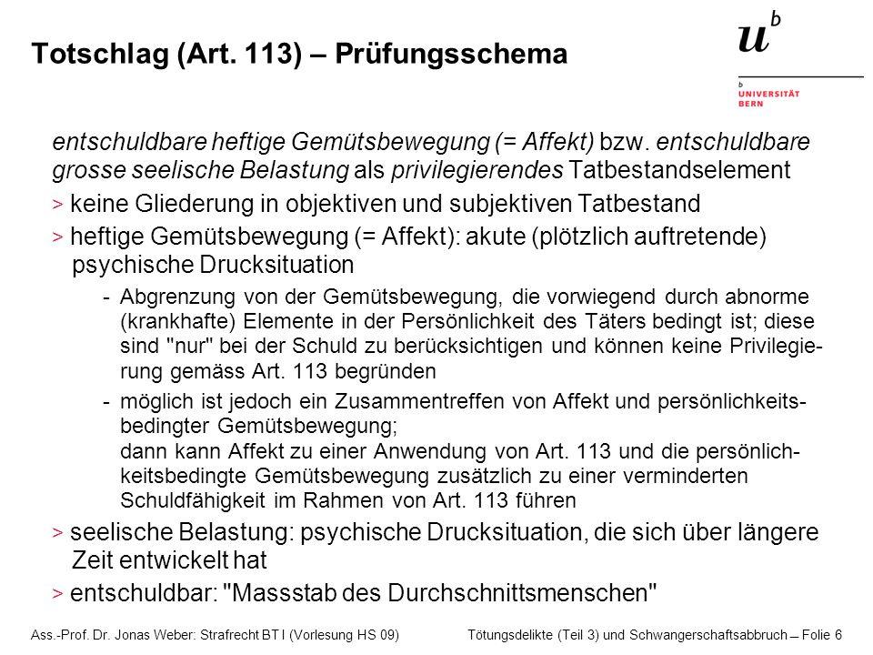 Ass.-Prof. Dr. Jonas Weber: Strafrecht BT I (Vorlesung HS 09) Tötungsdelikte (Teil 3) und Schwangerschaftsabbruch  Folie 6 Totschlag (Art. 113) – Prü