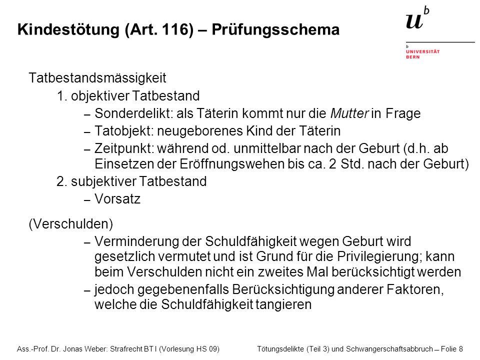 Ass.-Prof. Dr. Jonas Weber: Strafrecht BT I (Vorlesung HS 09) Tötungsdelikte (Teil 3) und Schwangerschaftsabbruch  Folie 8 Kindestötung (Art. 116) –