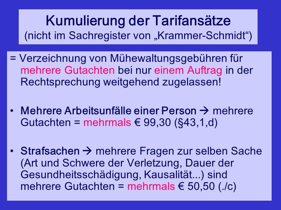 """Kumulierung der Tarifansätze (nicht im Sachregister von """"Krammer-Schmidt ) = Verzeichnung von Mühewaltungsgebühren für mehrere Gutachten bei nur einem Auftrag in der Rechtsprechung weitgehend zugelassen."""