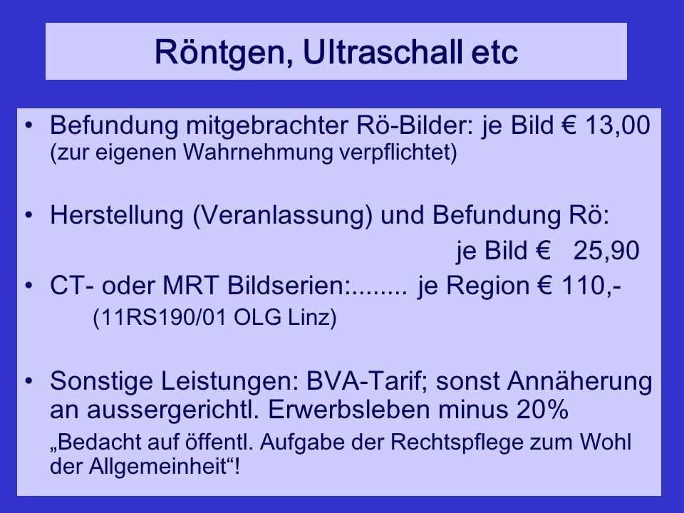 Röntgen, Ultraschall etc Befundung mitgebrachter Rö-Bilder: je Bild € 13,00 (zur eigenen Wahrnehmung verpflichtet) Herstellung (Veranlassung) und Befundung Rö: je Bild € 25,90 CT- oder MRT Bildserien:........