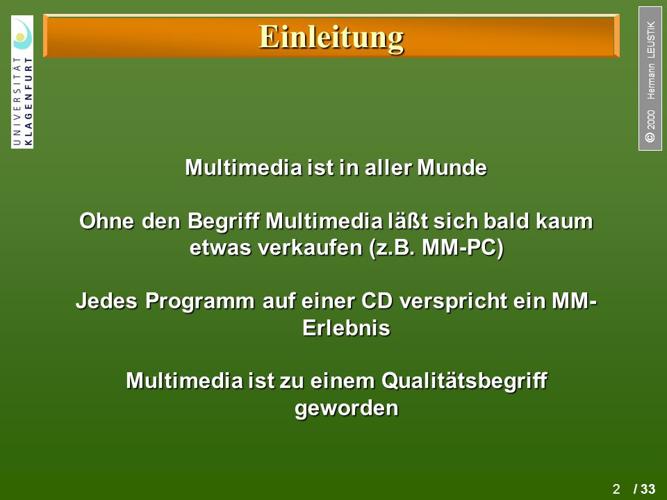 2 / 33  2000 Hermann LEUSTIK Einleitung Multimedia ist in aller Munde Ohne den Begriff Multimedia läßt sich bald kaum etwas verkaufen (z.B. MM-PC) J