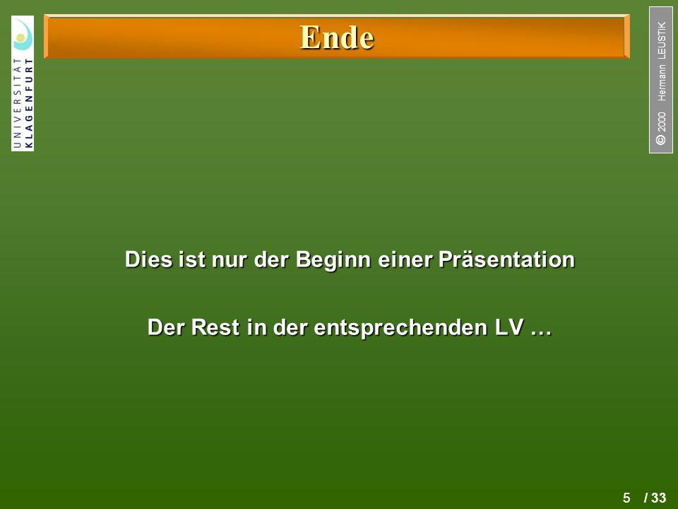 5 / 33  2000 Hermann LEUSTIK Ende Dies ist nur der Beginn einer Präsentation Der Rest in der entsprechenden LV …