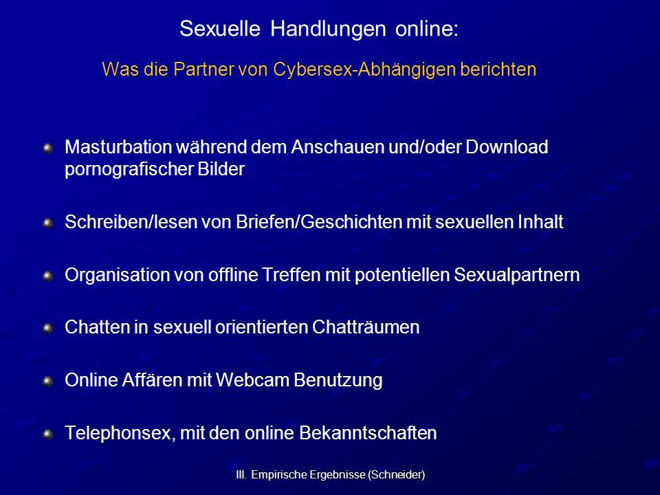 III. Empirische Ergebnisse (Schneider) Sexuelle Handlungen online: Was die Partner von Cybersex-Abhängigen berichten Masturbation während dem Anschaue