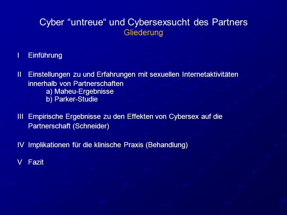 """Cyber """"untreue"""" und Cybersexsucht des Partners Gliederung I Einführung II Einstellungen zu und Erfahrungen mit sexuellen Internetaktivitäten innerhalb"""