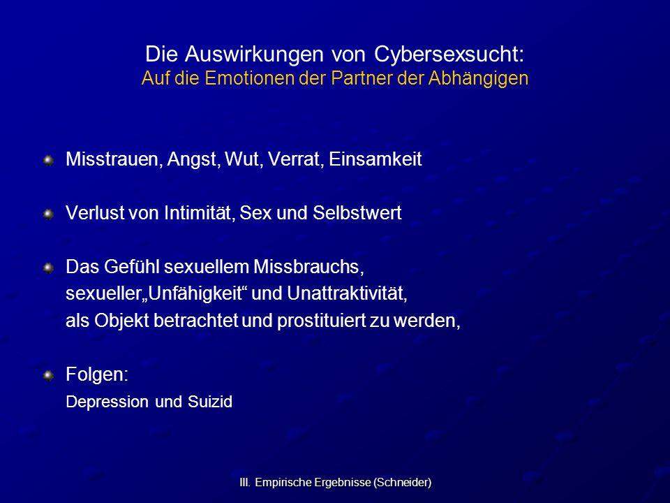 III. Empirische Ergebnisse (Schneider) Die Auswirkungen von Cybersexsucht: Auf die Emotionen der Partner der Abhängigen Misstrauen, Angst, Wut, Verrat