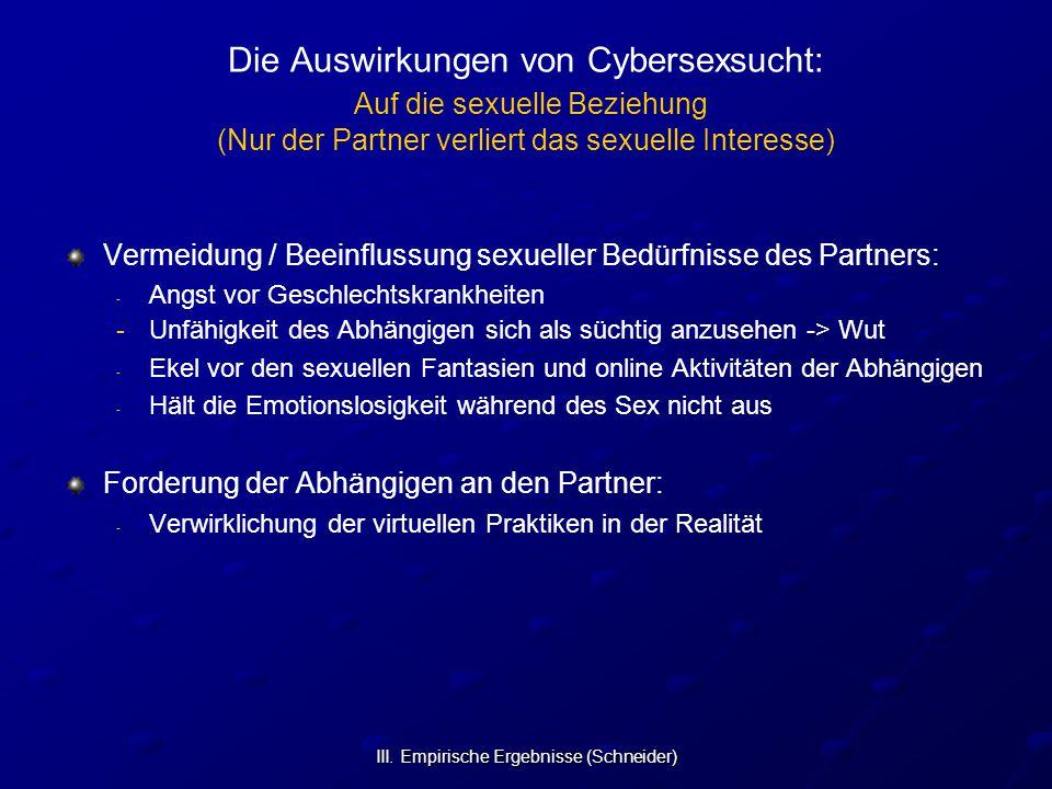 III. Empirische Ergebnisse (Schneider) Die Auswirkungen von Cybersexsucht: Auf die sexuelle Beziehung (Nur der Partner verliert das sexuelle Interesse