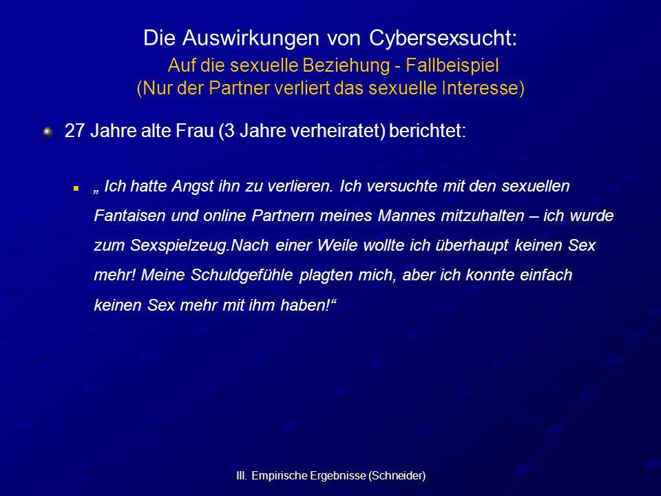 III. Empirische Ergebnisse (Schneider) Die Auswirkungen von Cybersexsucht: Auf die sexuelle Beziehung - Fallbeispiel (Nur der Partner verliert das sex