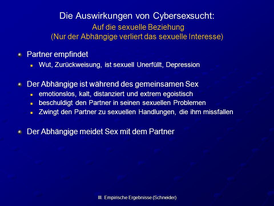 III. Empirische Ergebnisse (Schneider) Die Auswirkungen von Cybersexsucht: Auf die sexuelle Beziehung (Nur der Abhängige verliert das sexuelle Interes