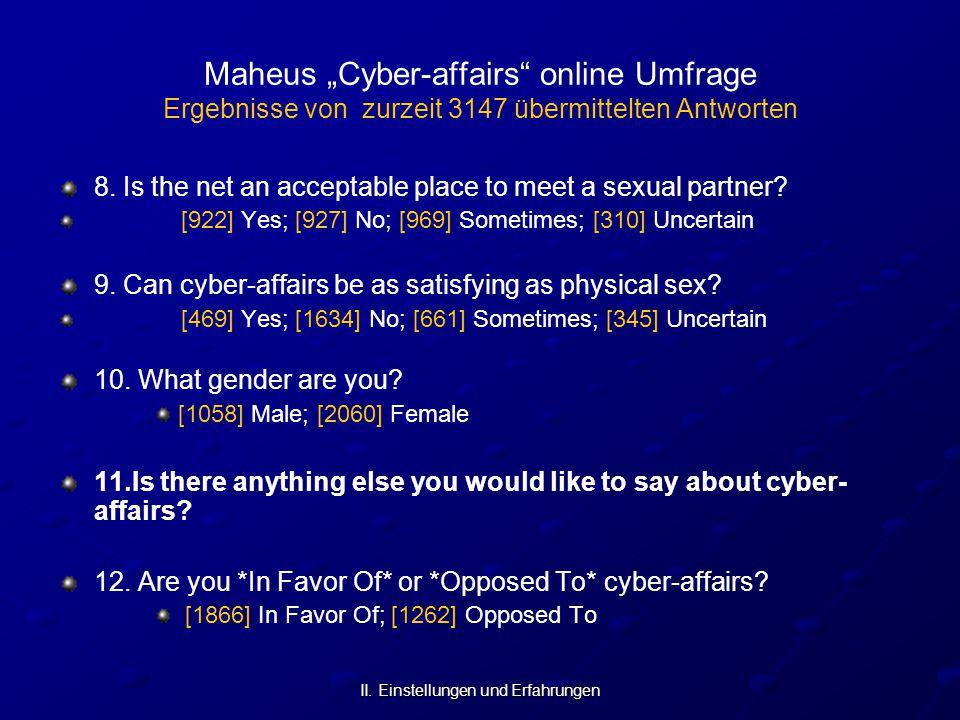 """II. Einstellungen und Erfahrungen Maheus """"Cyber-affairs"""" online Umfrage Ergebnisse von zurzeit 3147 übermittelten Antworten 8. Is the net an acceptabl"""